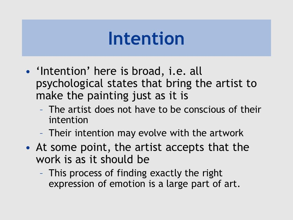 Intention 'Intention' here is broad, i.e. all psychological states that bring the artist to make the painting just as it is.