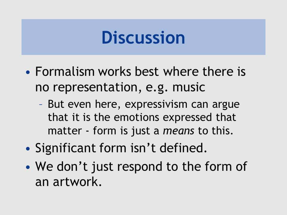 Discussion Formalism works best where there is no representation, e.g. music.