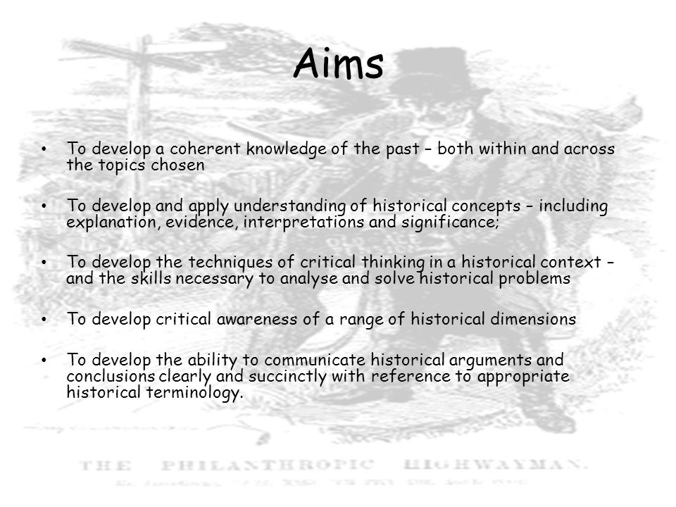 Aims To develop a coherent knowledge of the past – both within and across the topics chosen.