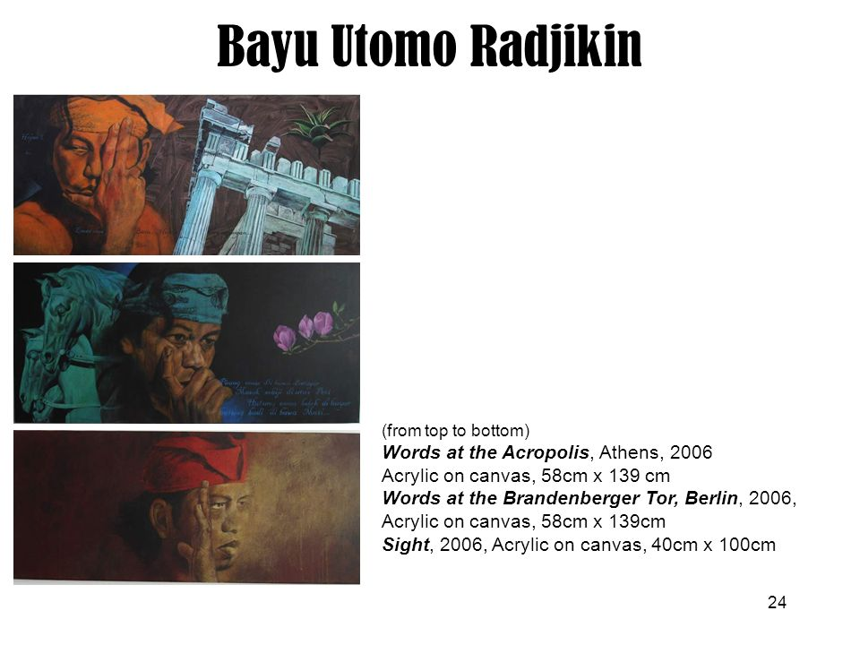 Bayu Utomo Radjikin (from top to bottom) Words at the Acropolis, Athens, 2006 Acrylic on canvas, 58cm x 139 cm.