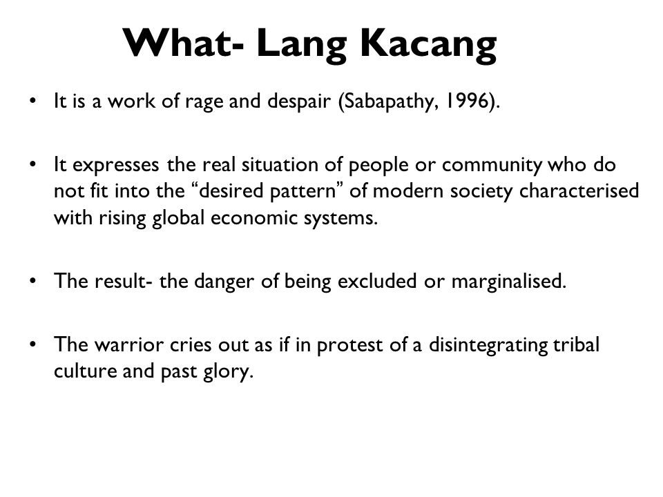 What- Lang Kacang It is a work of rage and despair (Sabapathy, 1996).