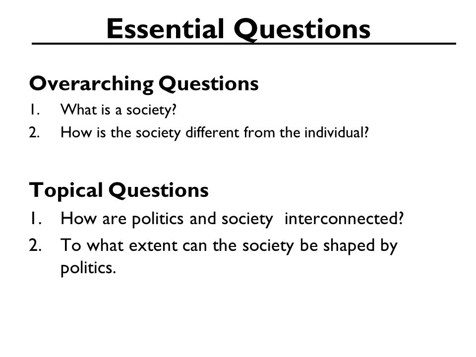 Essential Questions Overarching Questions Topical Questions
