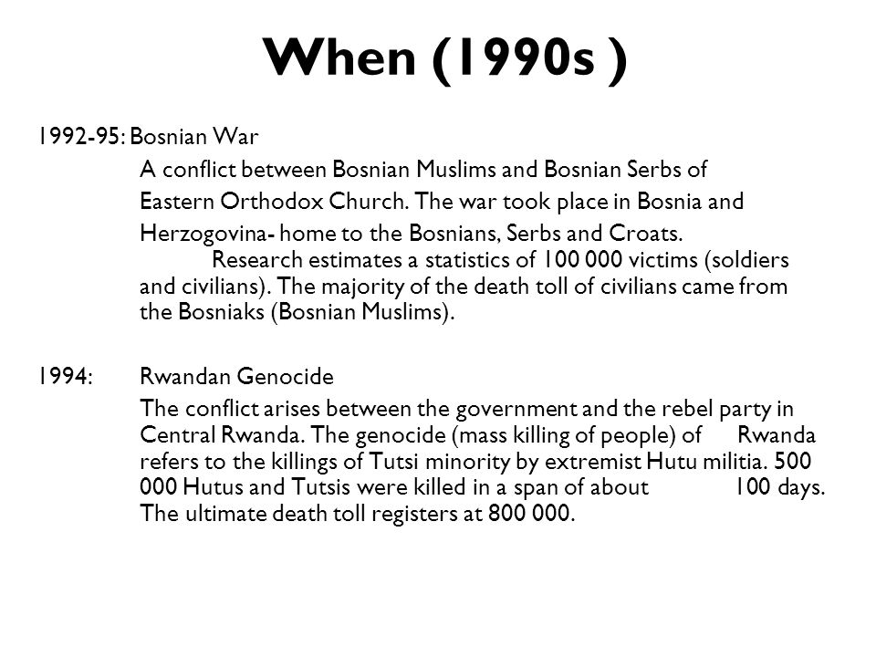 When (1990s ) : Bosnian War. A conflict between Bosnian Muslims and Bosnian Serbs of.