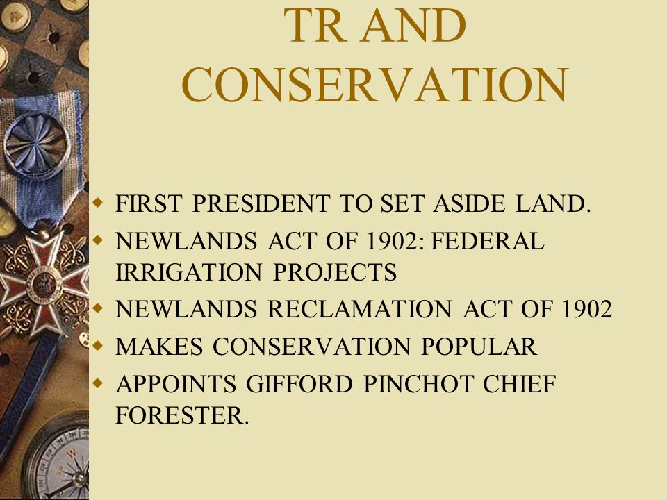 TR AND CONSERVATION FIRST PRESIDENT TO SET ASIDE LAND.