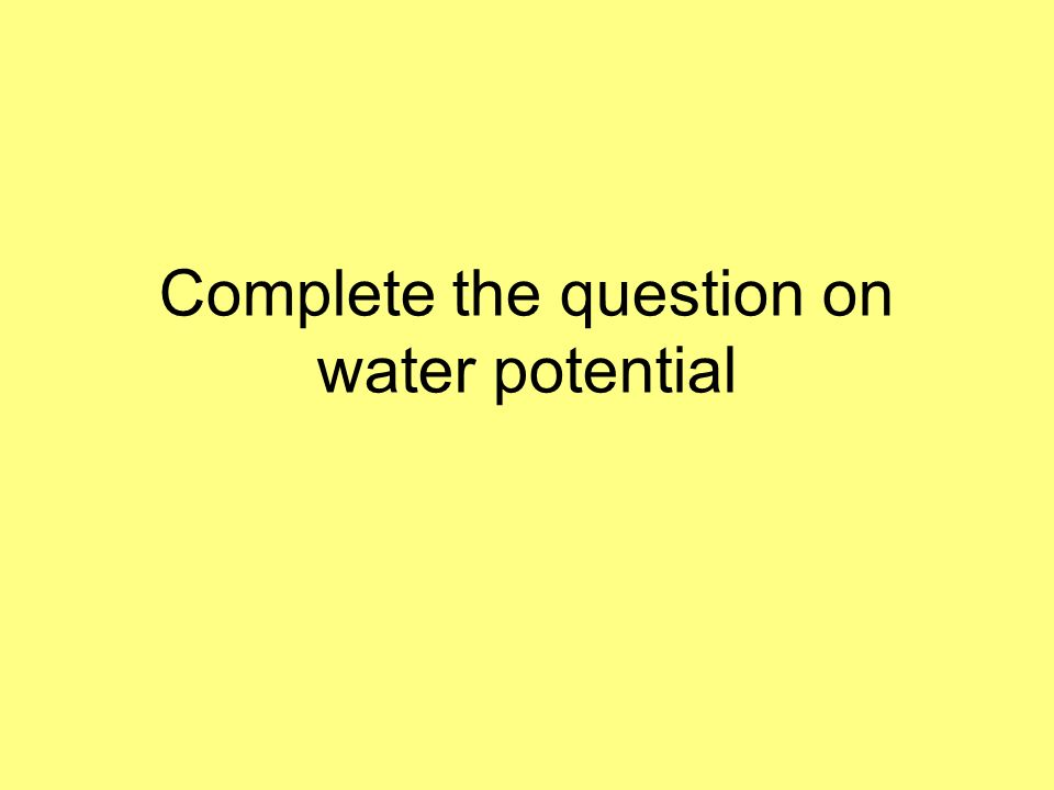 Complete the question on water potential