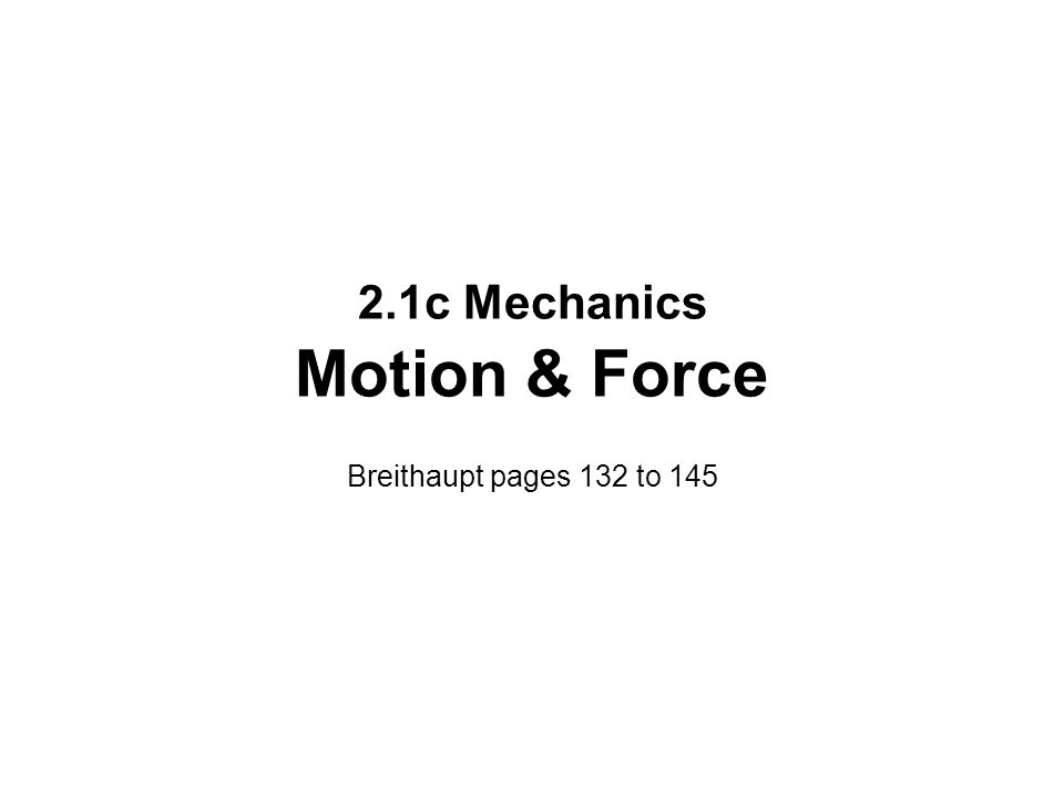 2.1c Mechanics Motion & Force