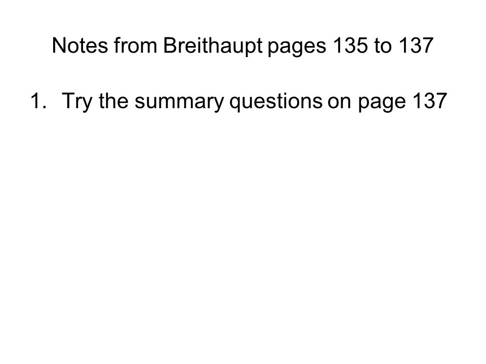 Notes from Breithaupt pages 135 to 137