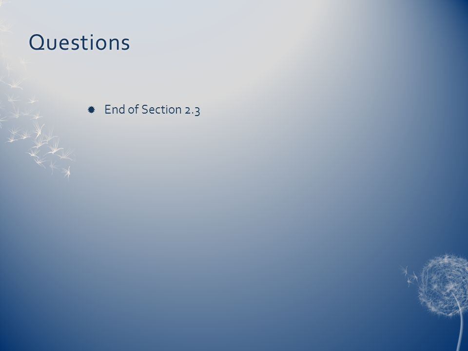 Questions End of Section 2.3