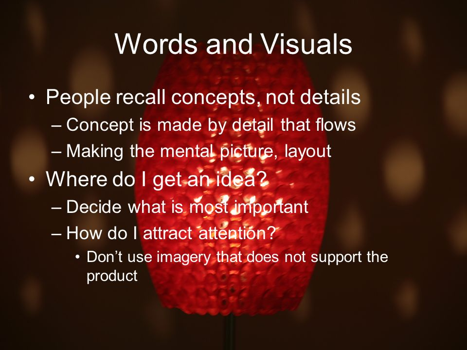 Words and Visuals People recall concepts, not details