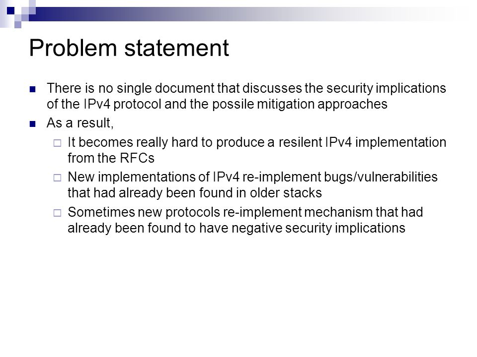 Problem statement There is no single document that discusses the security implications of the IPv4 protocol and the possile mitigation approaches.