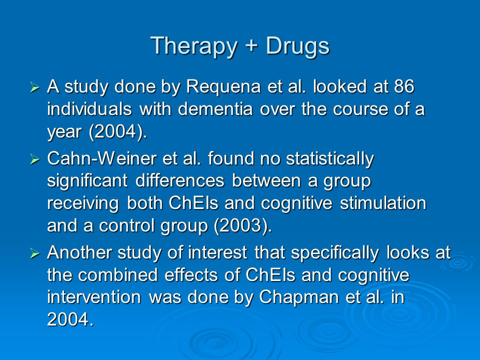 Therapy + Drugs A study done by Requena et al. looked at 86 individuals with dementia over the course of a year (2004).