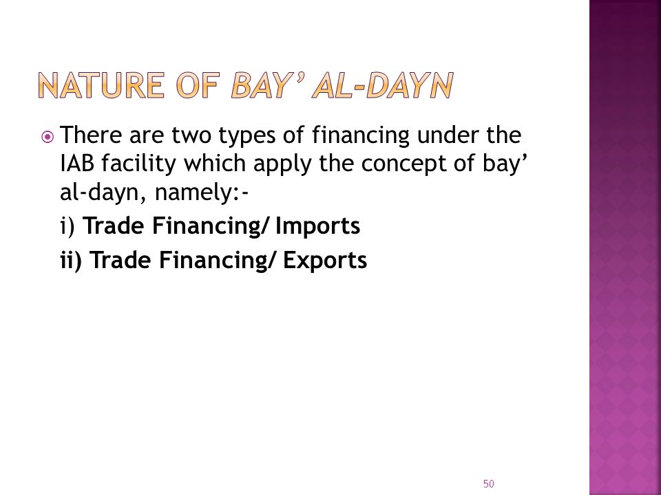 NATURE OF BAY' AL-DAYN There are two types of financing under the IAB facility which apply the concept of bay' al-dayn, namely:-