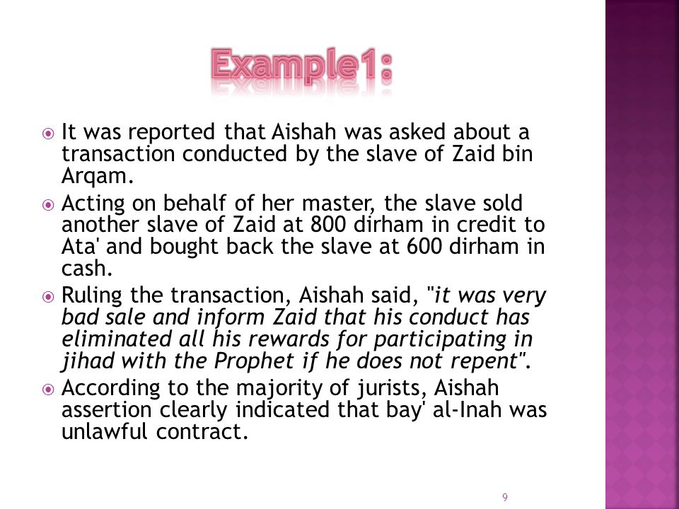 Example1: It was reported that Aishah was asked about a transaction conducted by the slave of Zaid bin Arqam.