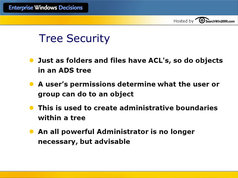 Tree Security Just as folders and files have ACL s, so do objects in an ADS tree.