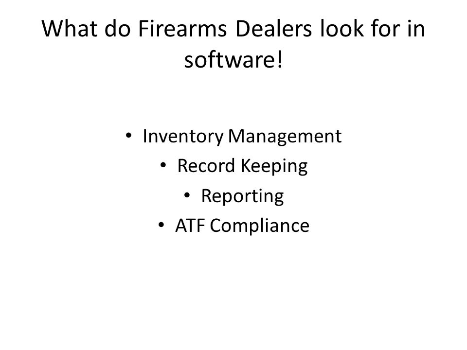What do Firearms Dealers look for in software!