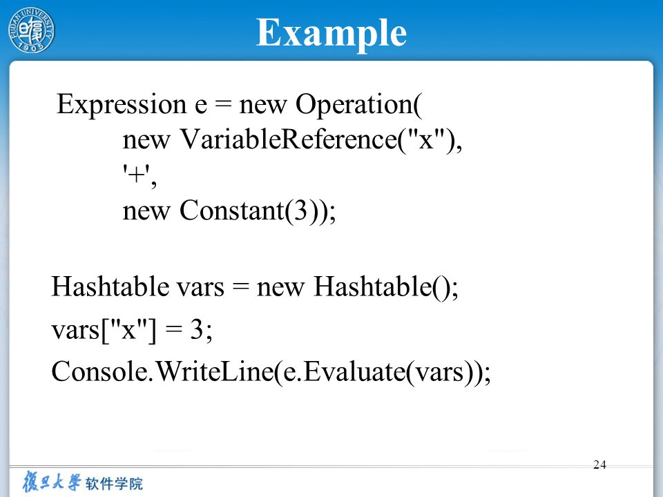 Example Expression e = new Operation( new VariableReference( x ), + , new Constant(3)); Hashtable vars = new Hashtable();