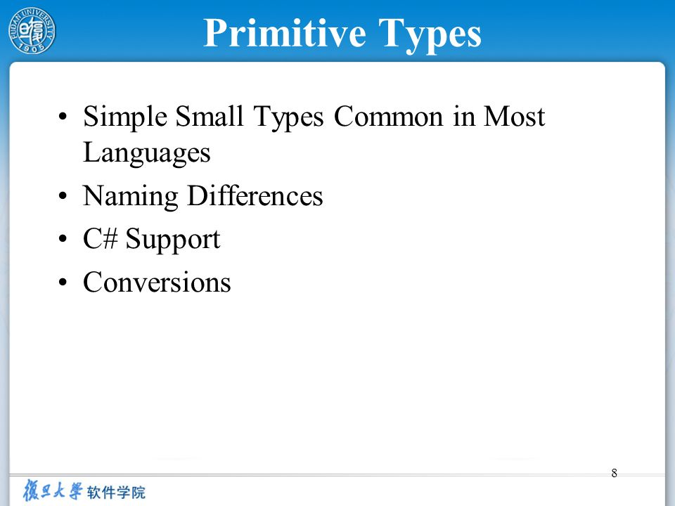 Primitive Types Simple Small Types Common in Most Languages