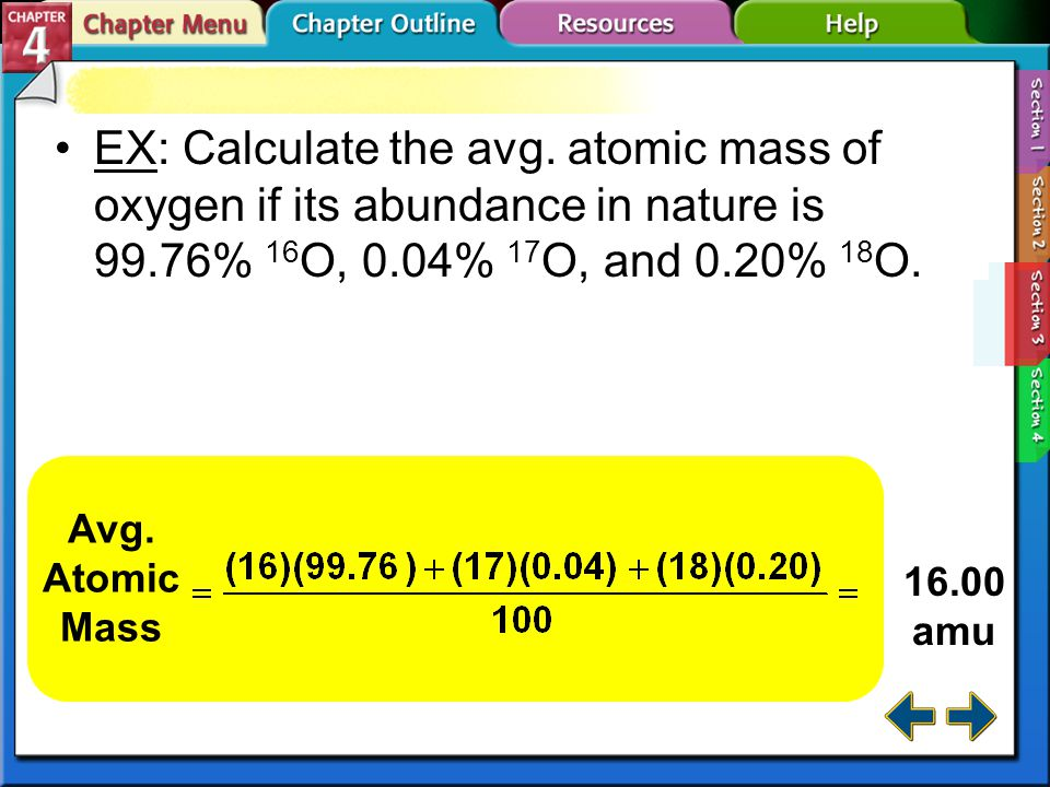 EX: Calculate the avg. atomic mass of oxygen if its abundance in nature is 99.76% 16O, 0.04% 17O, and 0.20% 18O.