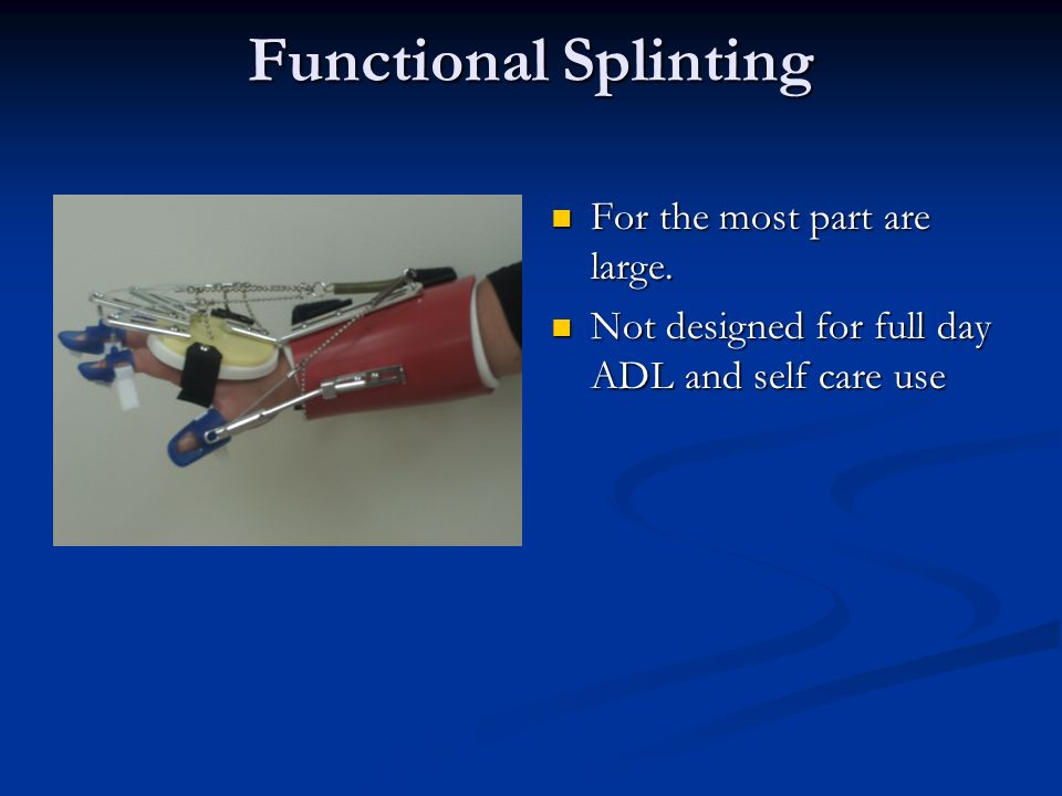 Functional Splinting For the most part are large.