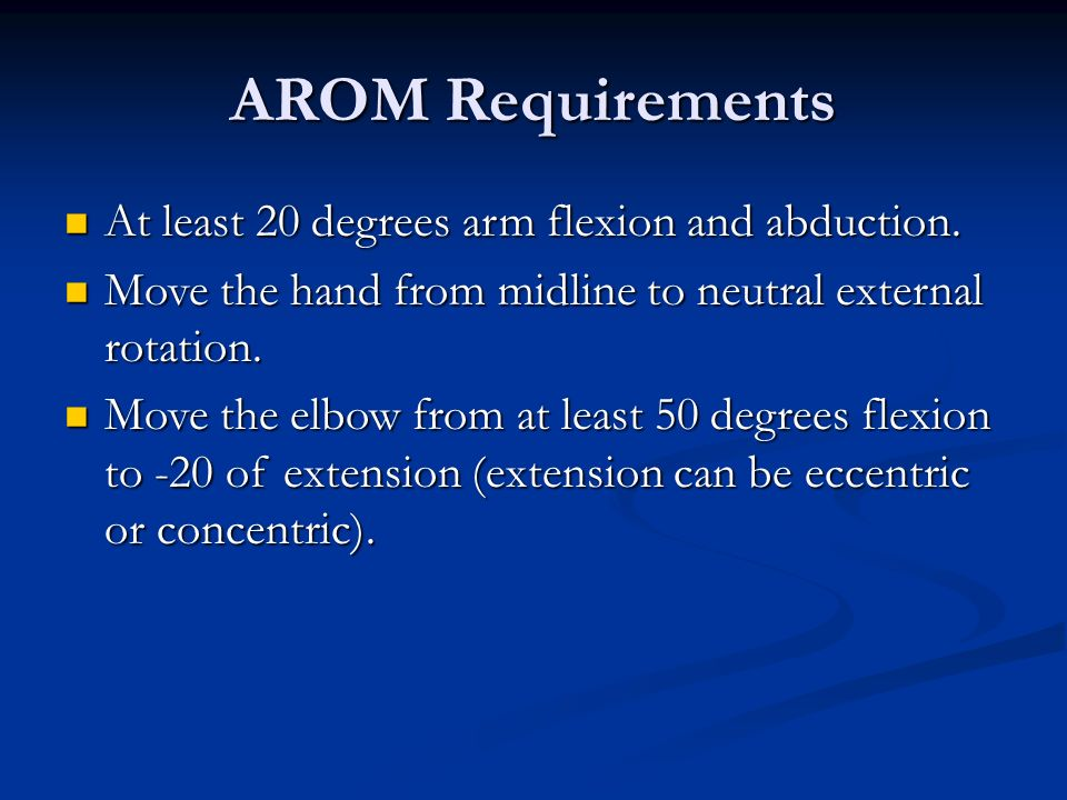 AROM Requirements At least 20 degrees arm flexion and abduction.