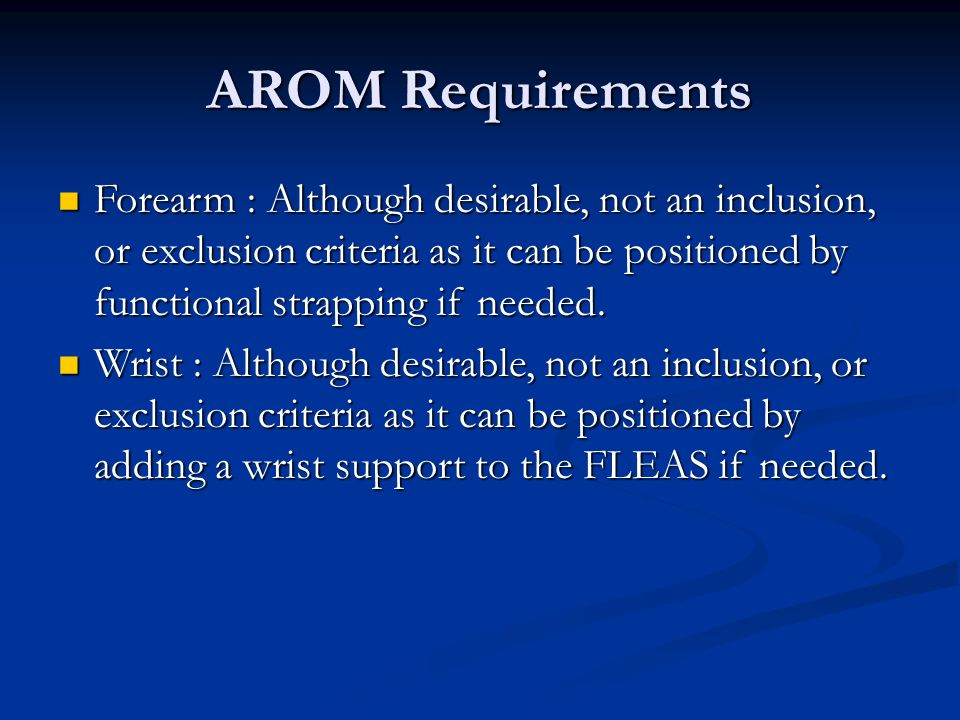 AROM Requirements Forearm : Although desirable, not an inclusion, or exclusion criteria as it can be positioned by functional strapping if needed.
