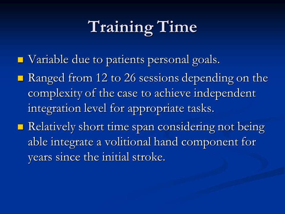 Training Time Variable due to patients personal goals.