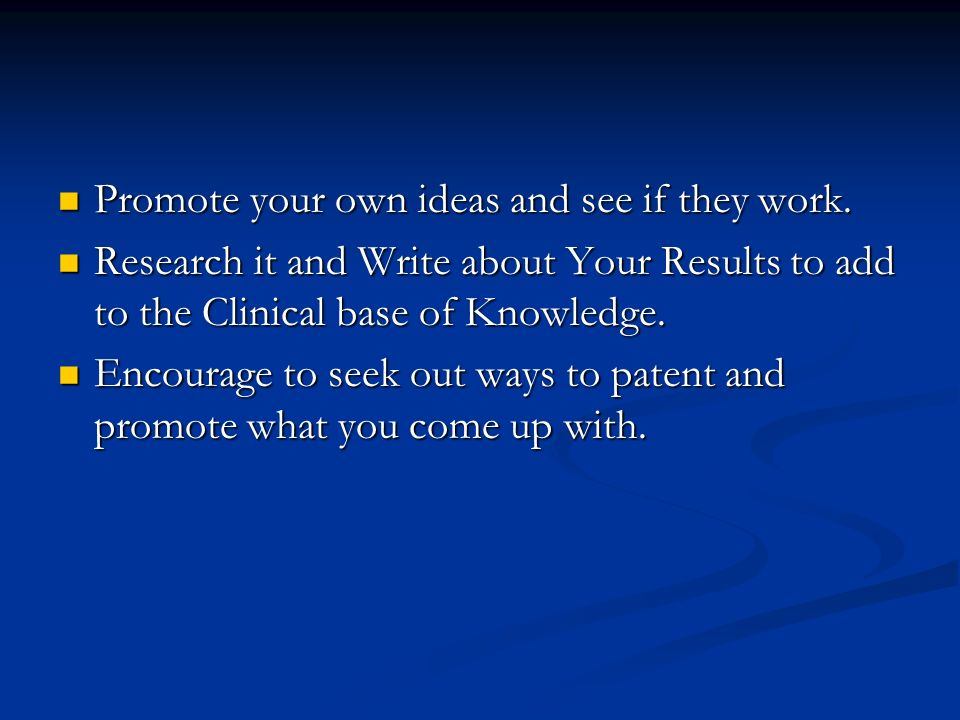 Promote your own ideas and see if they work.