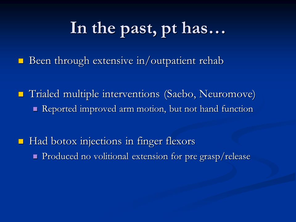 In the past, pt has… Been through extensive in/outpatient rehab