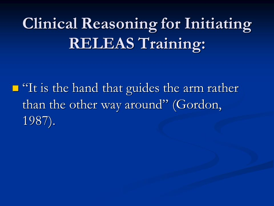 Clinical Reasoning for Initiating RELEAS Training: