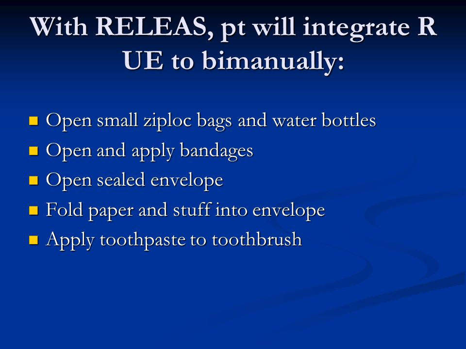 With RELEAS, pt will integrate R UE to bimanually: