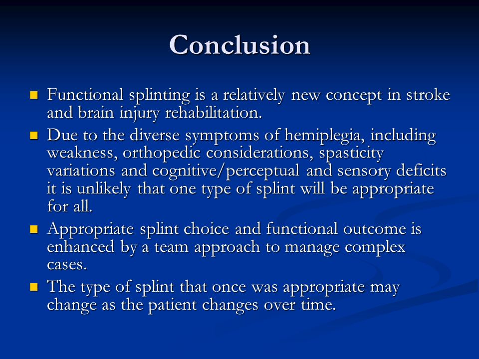 Conclusion Functional splinting is a relatively new concept in stroke and brain injury rehabilitation.