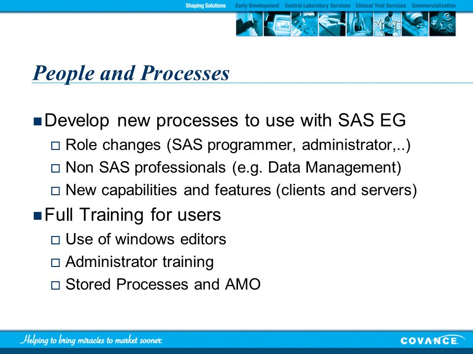 People and Processes Develop new processes to use with SAS EG