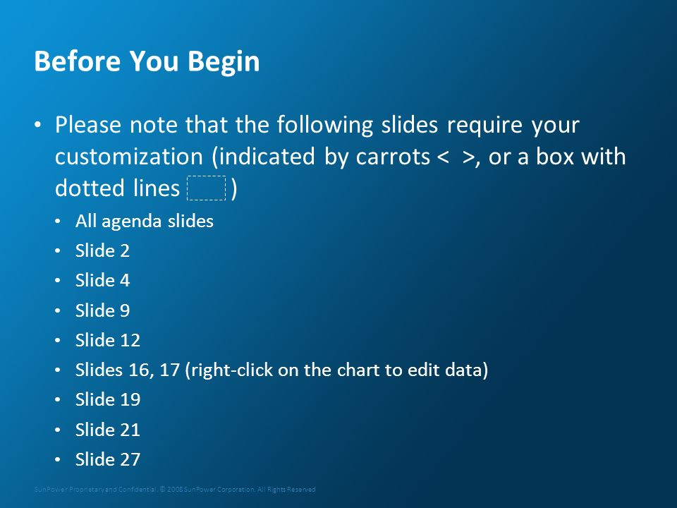 Before You Begin Please note that the following slides require your customization (indicated by carrots < >, or a box with dotted lines )