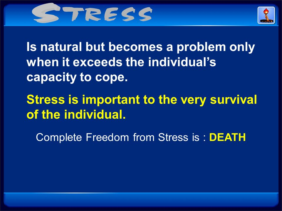 Complete Freedom from Stress is : DEATH