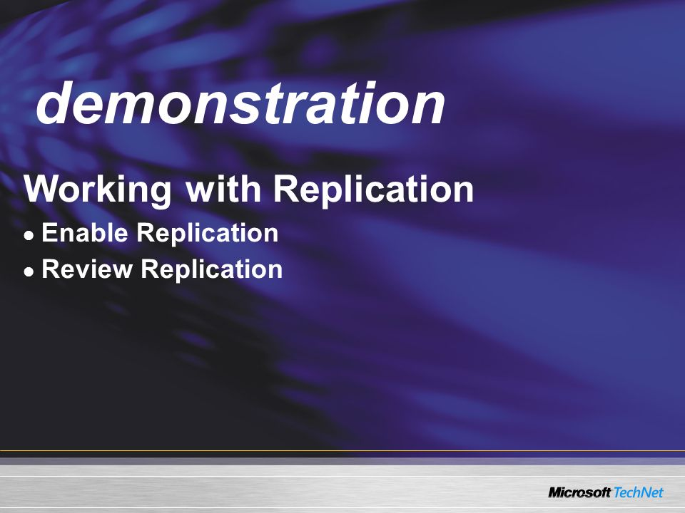 demonstration Demo Working with Replication Enable Replication