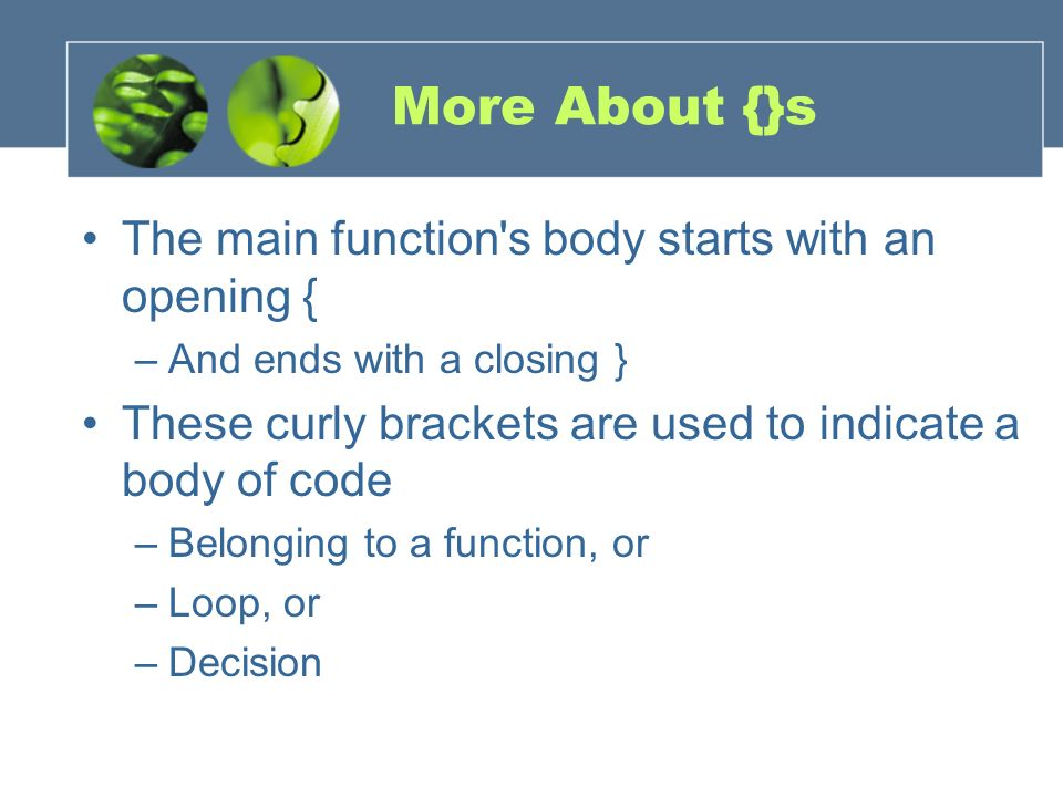 More About {}s The main function s body starts with an opening {