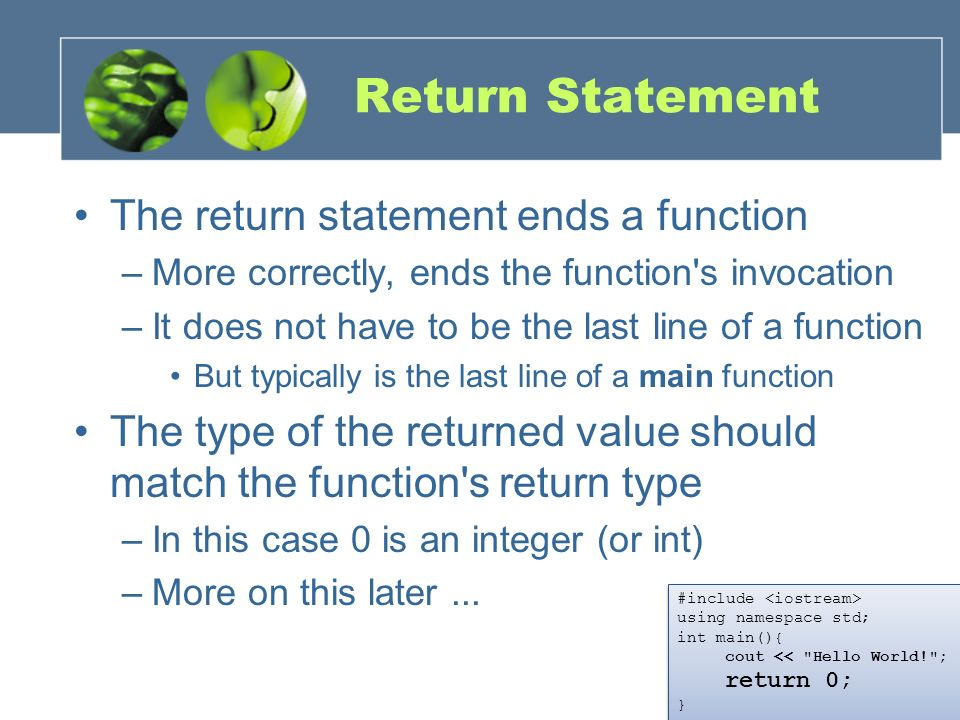 Return Statement The return statement ends a function