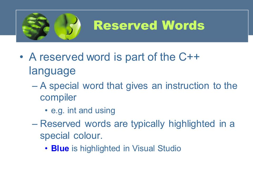 Reserved Words A reserved word is part of the C++ language