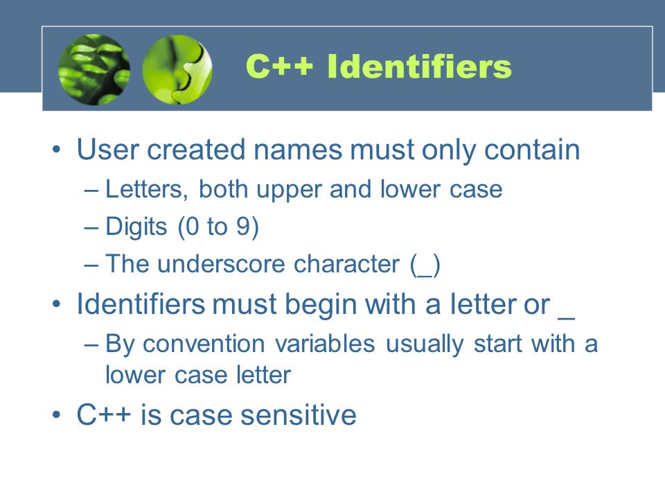 C++ Identifiers User created names must only contain