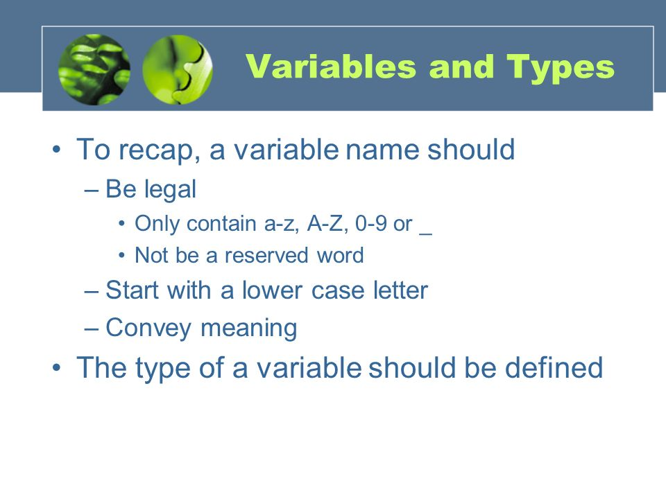 Variables and Types To recap, a variable name should