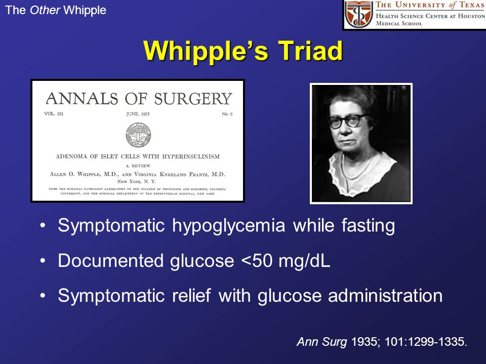 Whipple's Triad Symptomatic hypoglycemia while fasting