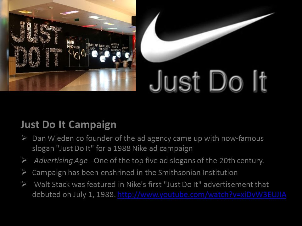 Just Do It Campaign Dan Wieden co founder of the ad agency came up with now-famous slogan Just Do It for a 1988 Nike ad campaign.