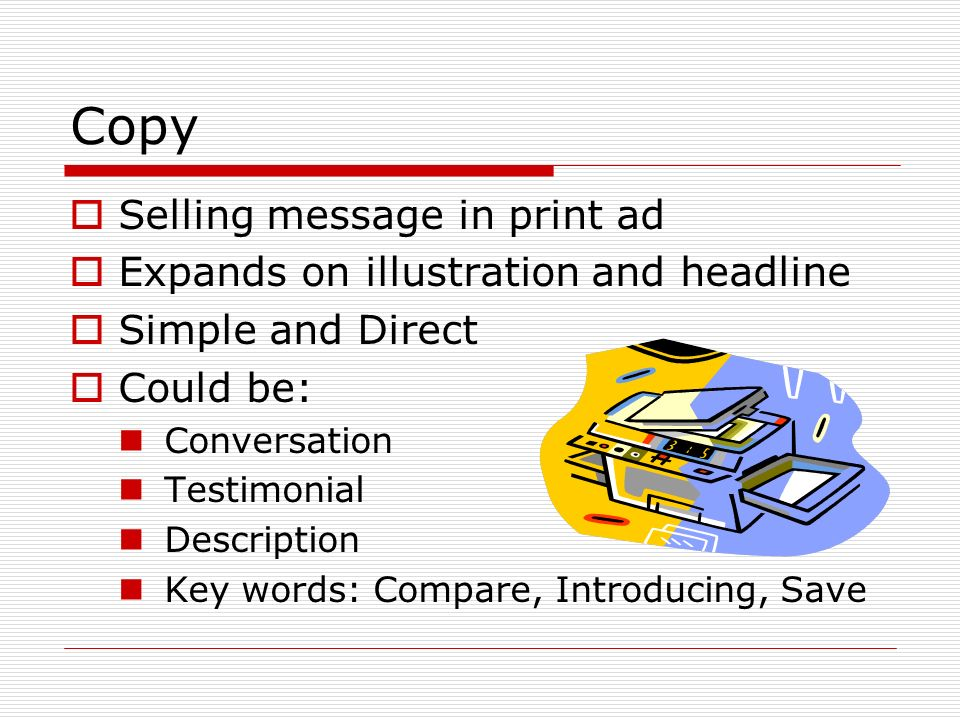 Copy Selling message in print ad Expands on illustration and headline
