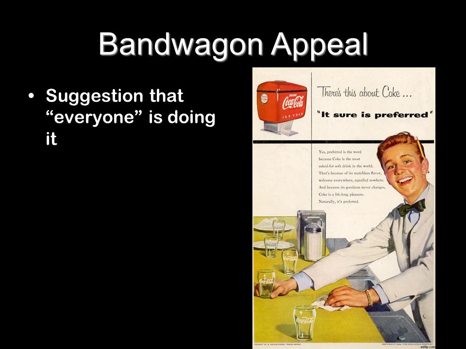 Bandwagon Appeal Suggestion that everyone is doing it