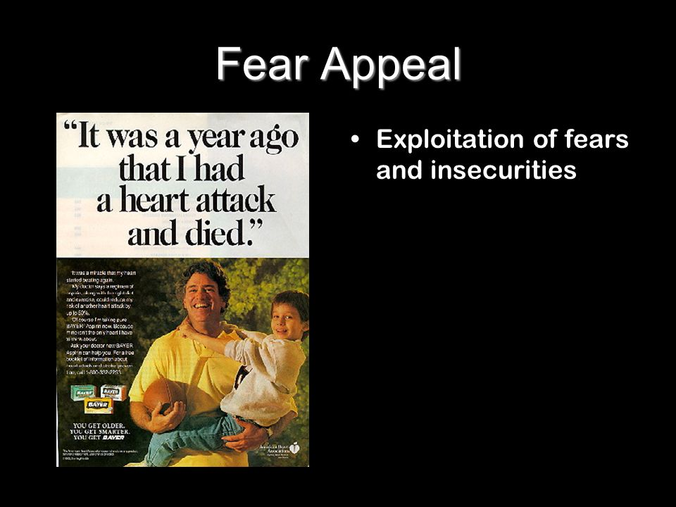 Fear Appeal Exploitation of fears and insecurities