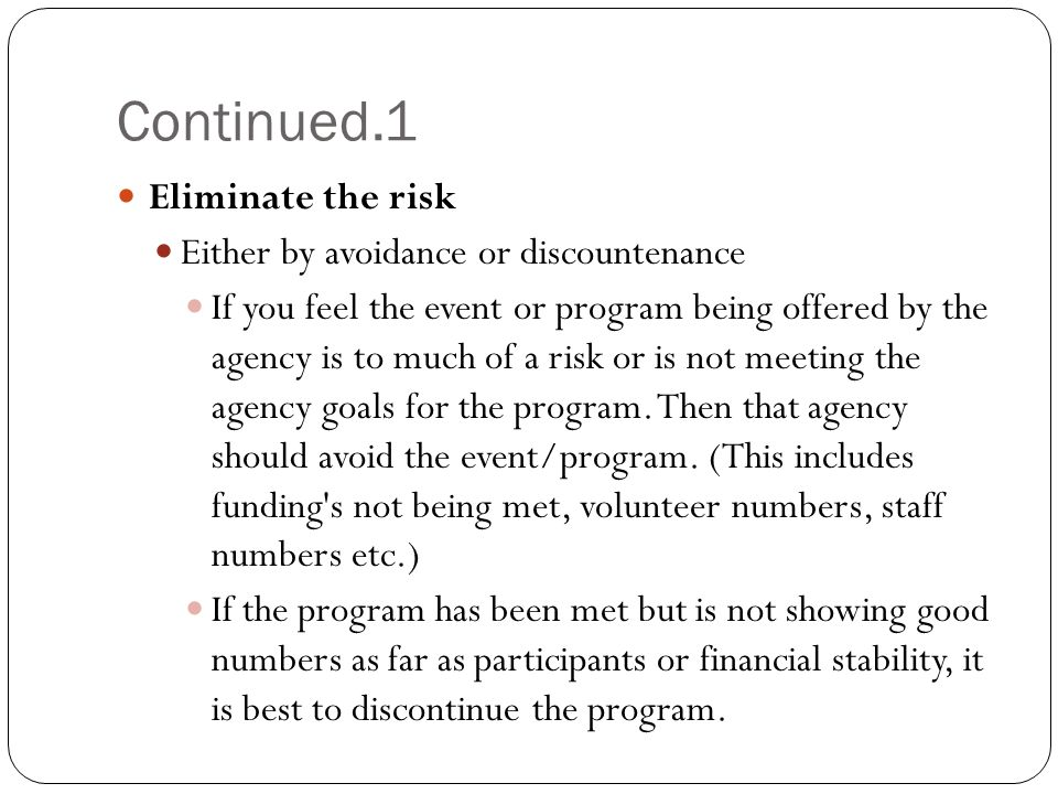 Continued.1 Eliminate the risk Either by avoidance or discountenance