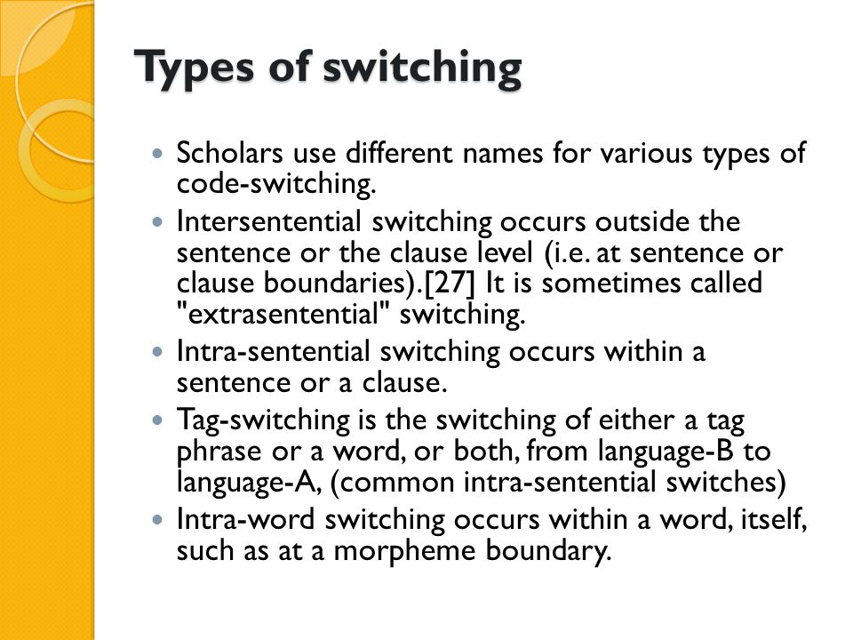 Types of switching Scholars use different names for various types of code-switching.