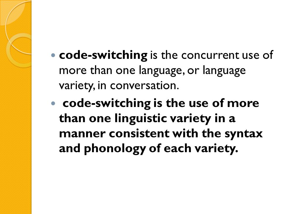 code-switching is the concurrent use of more than one language, or language variety, in conversation.