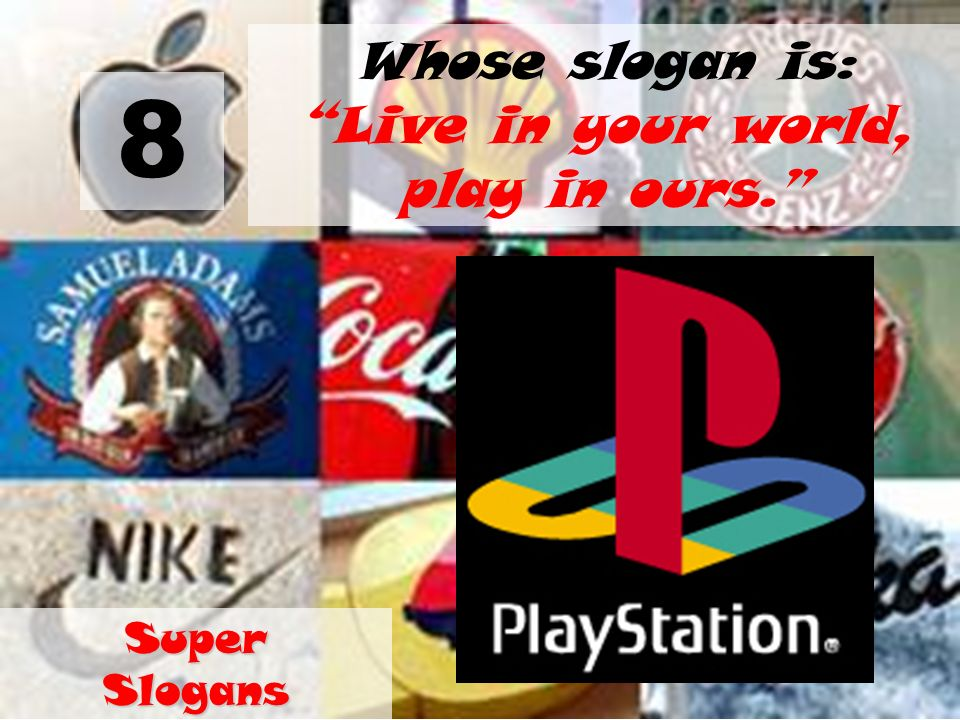 Whose slogan is: Live in your world, play in ours.