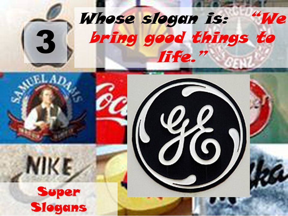 Whose slogan is: We bring good things to life.